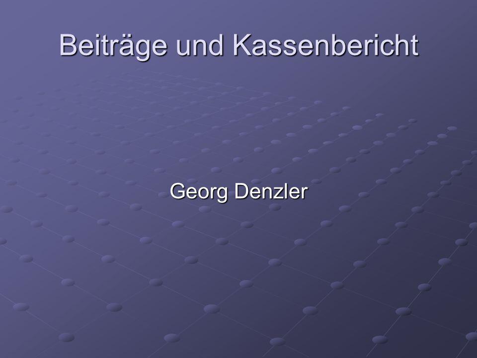 Beiträge und Kassenbericht Georg Denzler