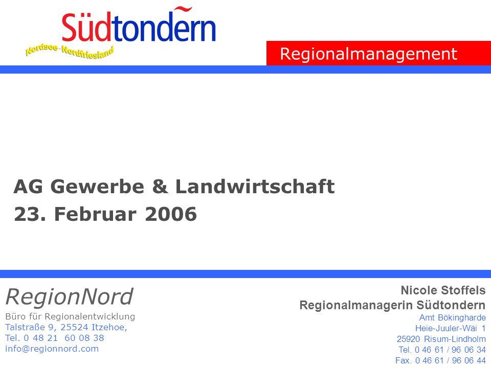 AG Gewerbe & Landwirtschaft 23. Februar 2006 Büro für Regionalentwicklung Talstraße 9, 25524 Itzehoe, Tel. 0 48 21 60 08 38 info@regionnord.com Region