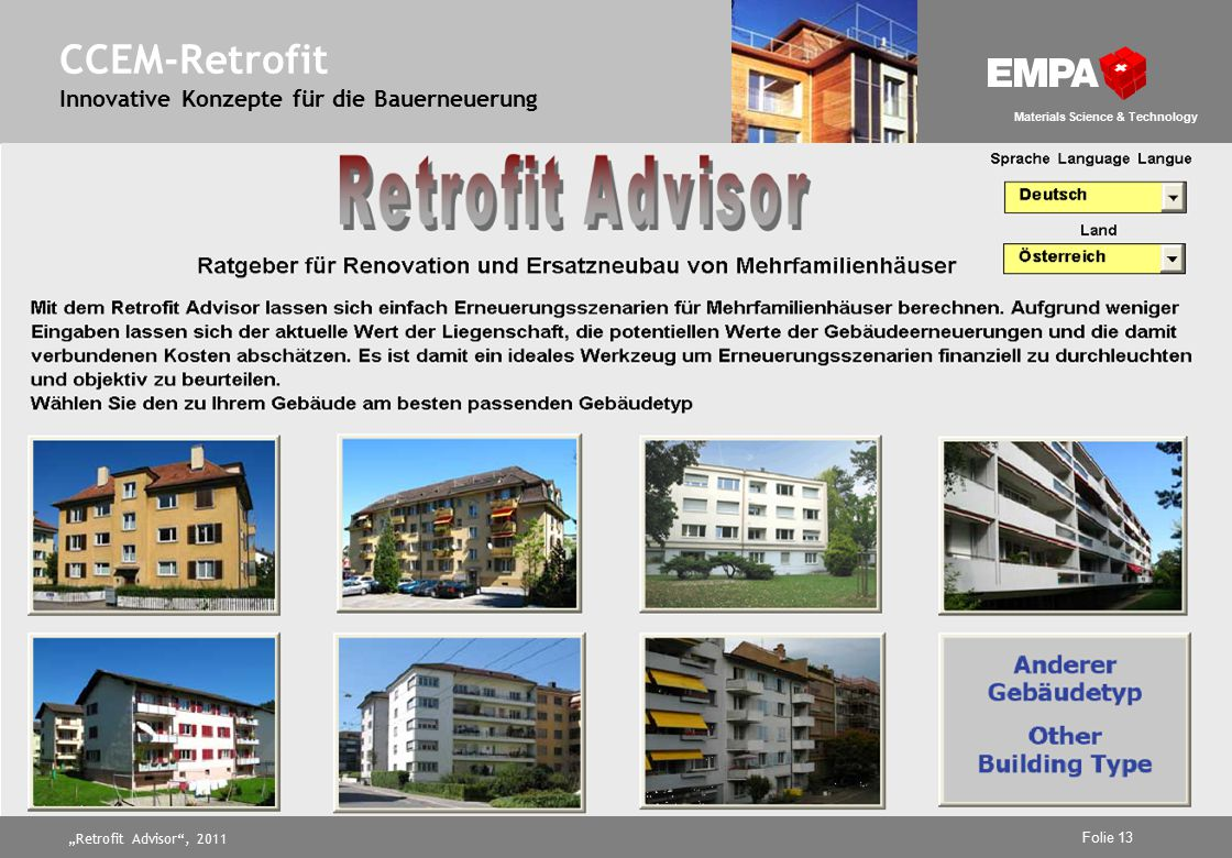 """Retrofit Advisor , 2011 Folie 13 Materials Science & Technology CCEM-Retrofit Innovative Konzepte für die Bauerneuerung"