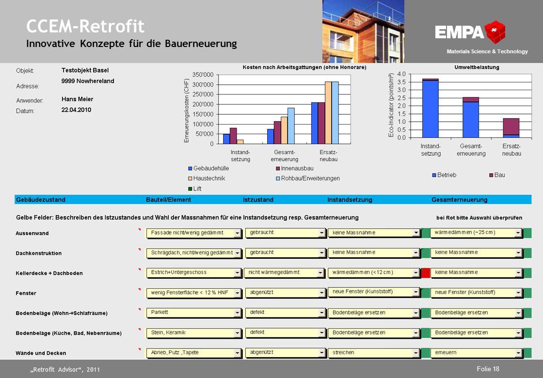 """Retrofit Advisor , 2011 Folie 18 Materials Science & Technology CCEM-Retrofit Innovative Konzepte für die Bauerneuerung"