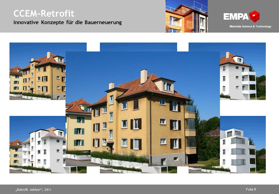 """Retrofit Advisor , 2011 Folie 9 Materials Science & Technology CCEM-Retrofit Innovative Konzepte für die Bauerneuerung"