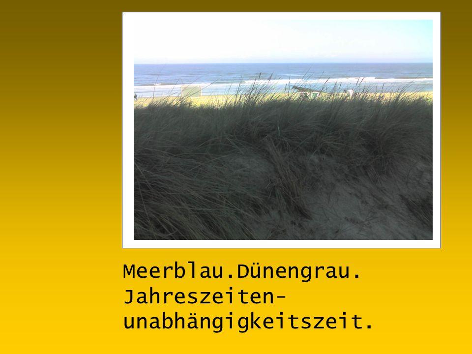 Meerblau.Dünengrau. Jahreszeiten- unabhängigkeitszeit.