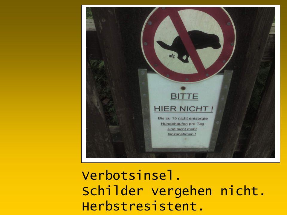 Verbotsinsel. Schilder vergehen nicht. Herbstresistent.