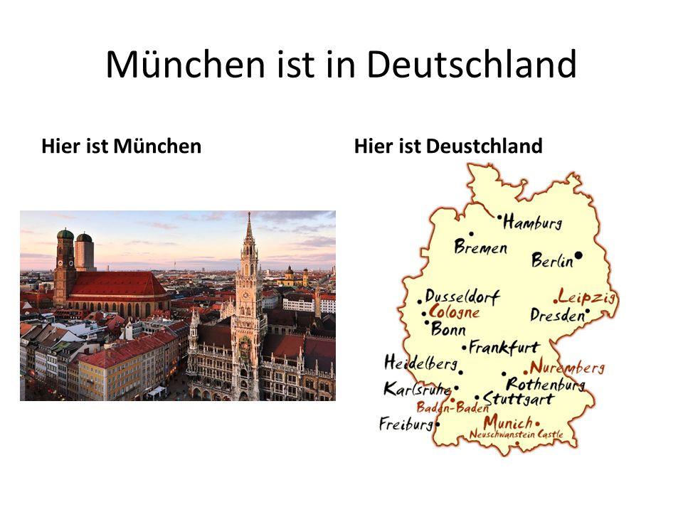 München ist in Deutschland Hier ist MünchenHier ist Deustchland