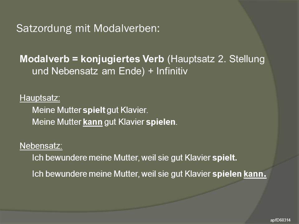 Satzordung mit Modalverben: Modalverb = konjugiertes Verb (Hauptsatz 2. Stellung und Nebensatz am Ende) + Infinitiv Hauptsatz: Meine Mutter spielt gut