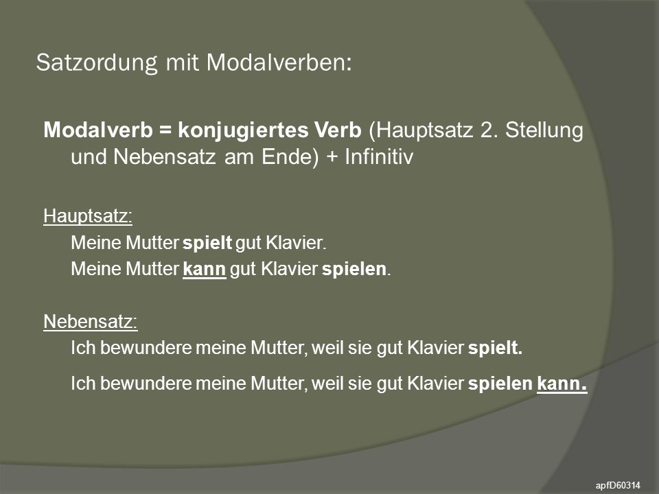 Satzordung mit Modalverben: Modalverb = konjugiertes Verb (Hauptsatz 2.