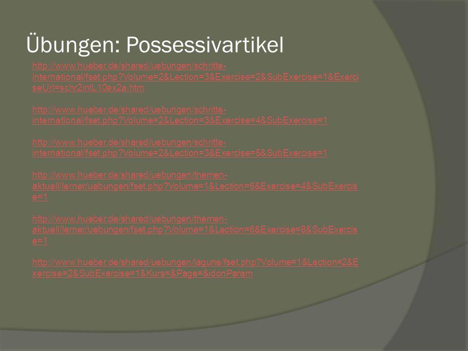 Übungen: Possessivartikel http://www.hueber.de/shared/uebungen/schritte- international/fset.php?Volume=2&Lection=3&Exercise=2&SubExercise=1&Exerci seU