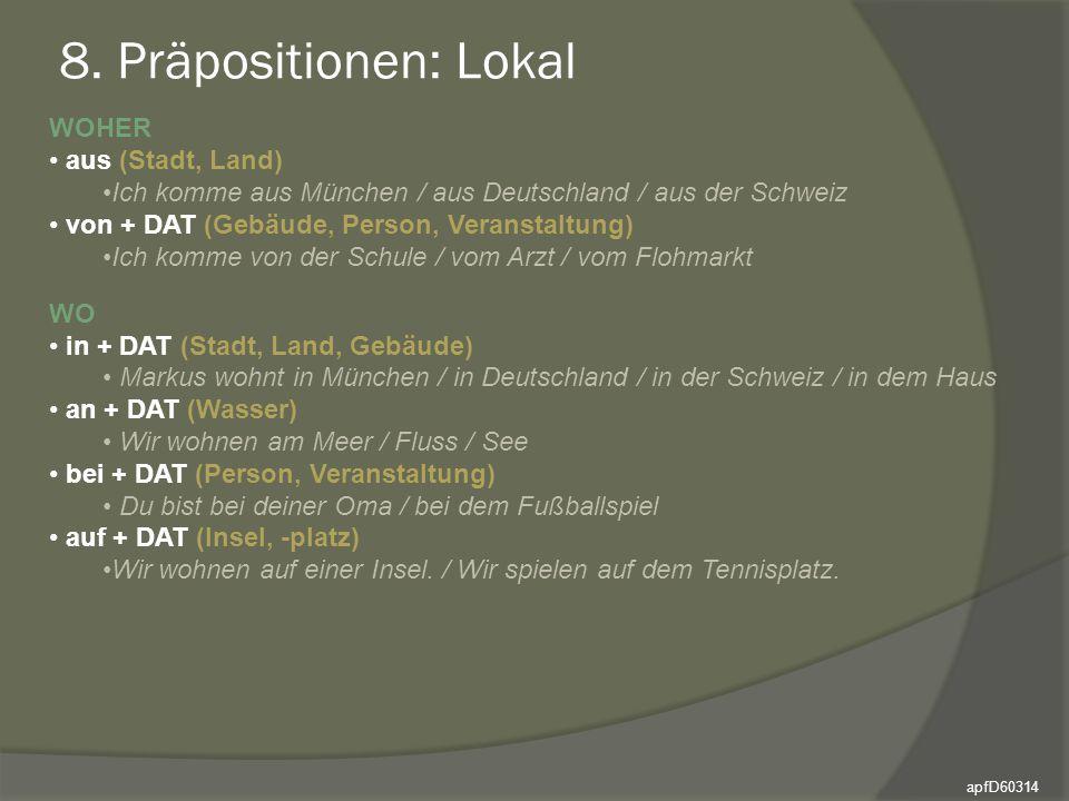8. Präpositionen: Lokal WOHER aus (Stadt, Land) Ich komme aus München / aus Deutschland / aus der Schweiz von + DAT (Gebäude, Person, Veranstaltung) I