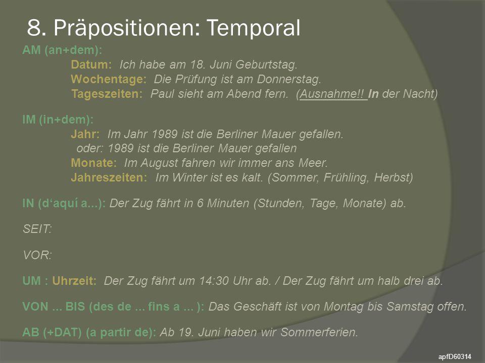 8. Präpositionen: Temporal AM (an+dem): Datum: Ich habe am 18. Juni Geburtstag. Wochentage: Die Prüfung ist am Donnerstag. Tageszeiten: Paul sieht am