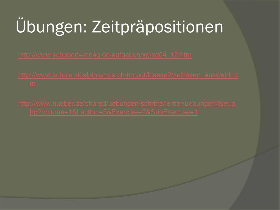 Übungen: Zeitpräpositionen http://www.schubert-verlag.de/aufgaben/xg/xg04_12.htm http://www.schule.skialpinismus.ch/hotpot/klasse2/zeitlesen_auswahl.ht m http://www.hueber.de/shared/uebungen/schritte/lerner/uebungen/fset.p hp?Volume=1&Lection=5&Exercise=2&SubExercise=1