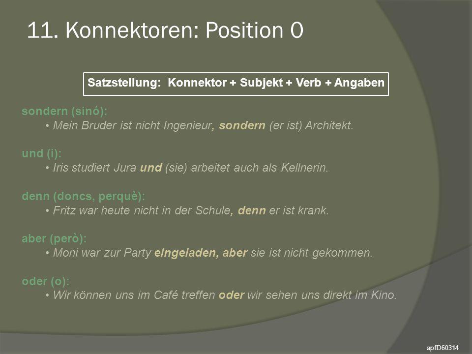 11. Konnektoren: Position 0 Satzstellung: Konnektor + Subjekt + Verb + Angaben sondern (sinó): Mein Bruder ist nicht Ingenieur, sondern (er ist) Archi