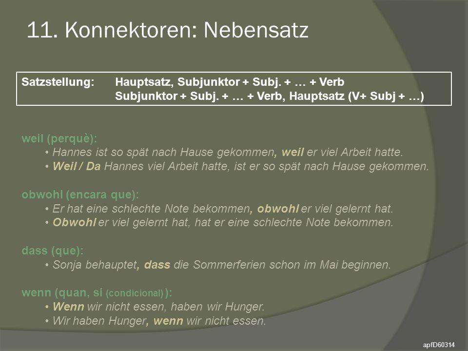 11. Konnektoren: Nebensatz Satzstellung: Hauptsatz, Subjunktor + Subj. + … + Verb Subjunktor + Subj. + … + Verb, Hauptsatz (V+ Subj + …) weil (perquè)