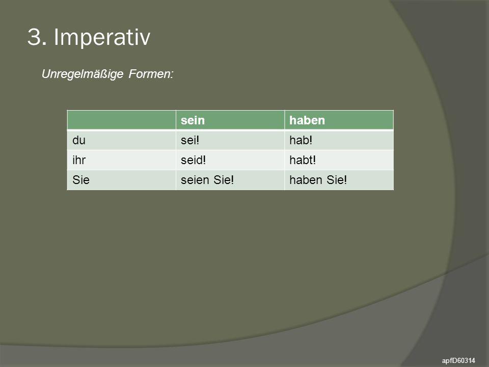 3.Imperativ Unregelmäßige Formen: seinhaben dusei!hab.