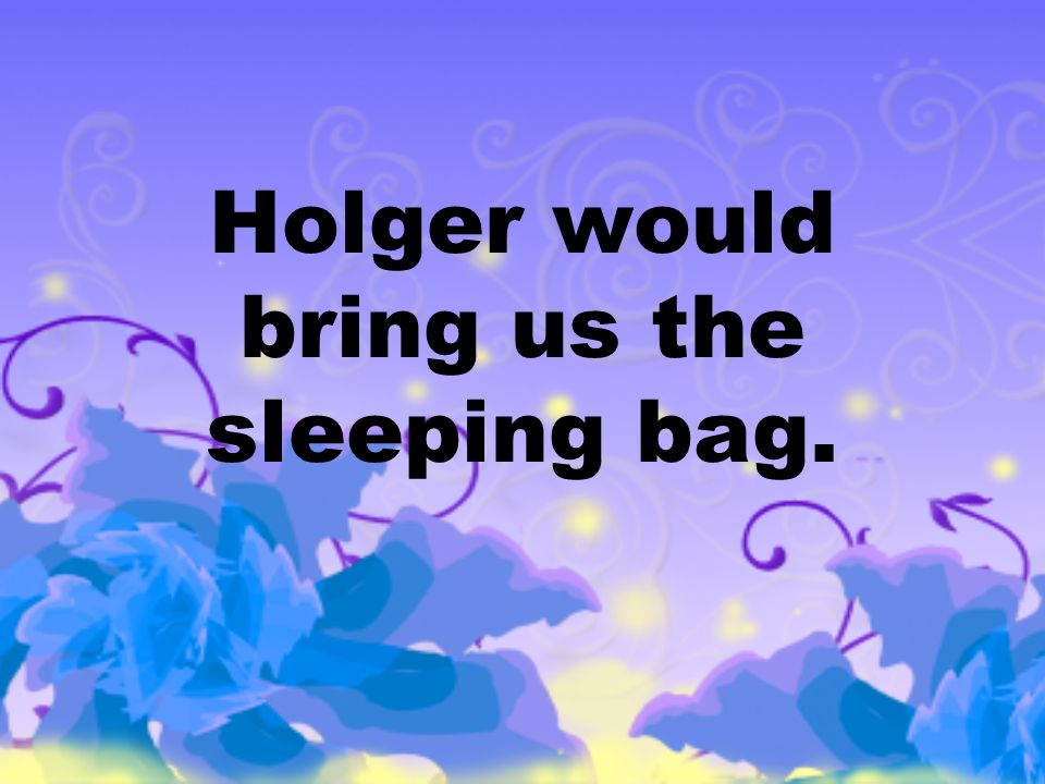 Holger would bring us the sleeping bag.