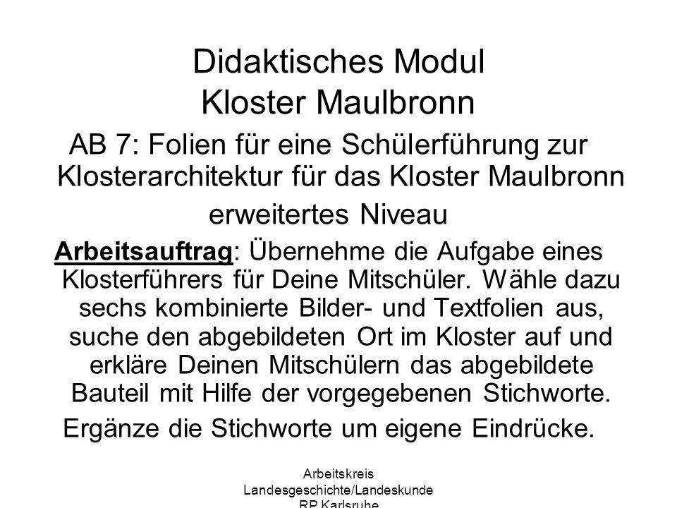 Arbeitskreis Landesgeschichte/Landeskunde RP Karlsruhe Didaktisches Modul Kloster Maulbronn AB 7: Folien für eine Schülerführung zur Klosterarchitektu