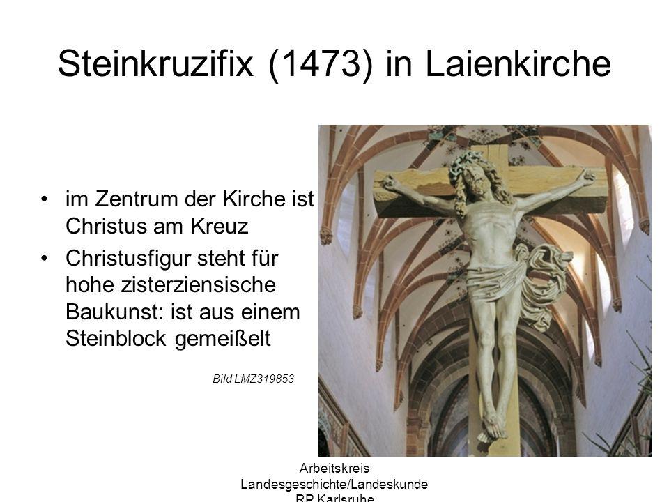 Arbeitskreis Landesgeschichte/Landeskunde RP Karlsruhe Steinkruzifix (1473) in Laienkirche im Zentrum der Kirche ist Christus am Kreuz Christusfigur s
