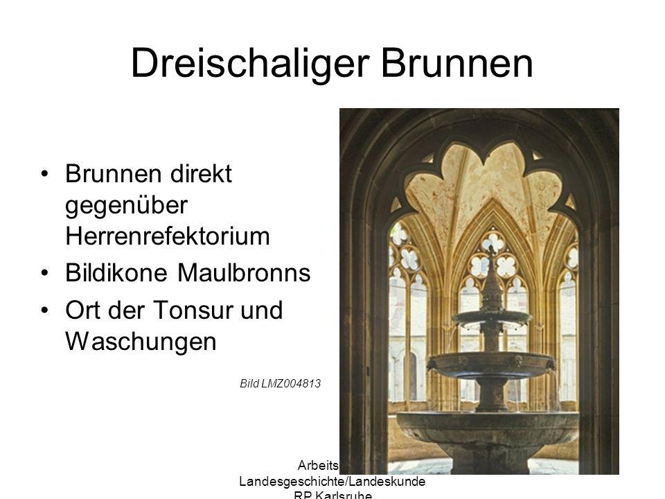 Arbeitskreis Landesgeschichte/Landeskunde RP Karlsruhe Dreischaliger Brunnen Brunnen direkt gegenüber Herrenrefektorium Bildikone Maulbronns Ort der T