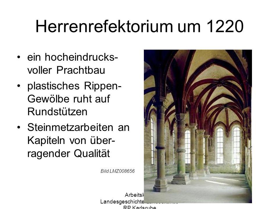 Arbeitskreis Landesgeschichte/Landeskunde RP Karlsruhe Herrenrefektorium um 1220 ein hocheindrucks- voller Prachtbau plastisches Rippen- Gewölbe ruht