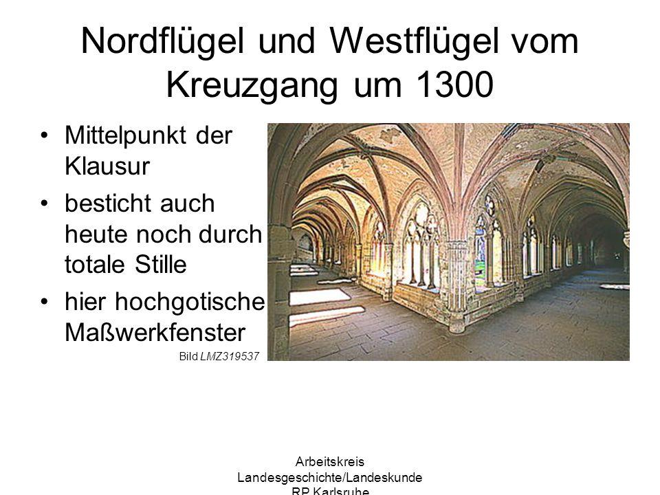 Arbeitskreis Landesgeschichte/Landeskunde RP Karlsruhe Nordflügel und Westflügel vom Kreuzgang um 1300 Mittelpunkt der Klausur besticht auch heute noc
