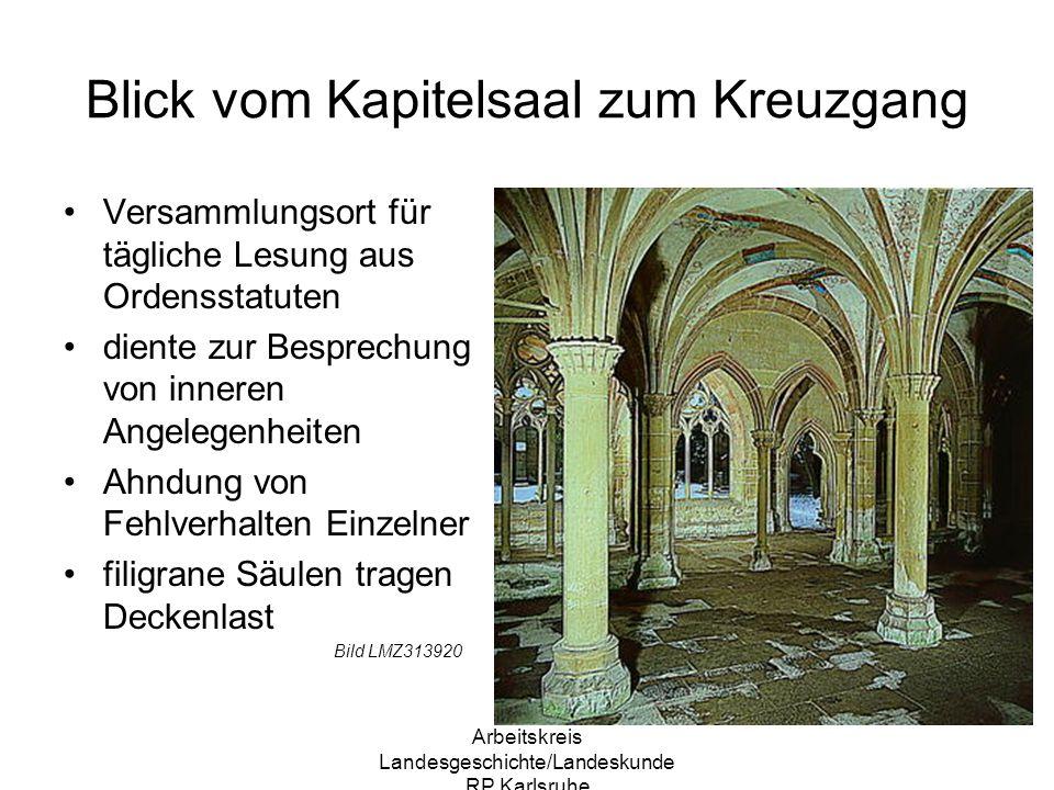Arbeitskreis Landesgeschichte/Landeskunde RP Karlsruhe Blick vom Kapitelsaal zum Kreuzgang Versammlungsort für tägliche Lesung aus Ordensstatuten dien
