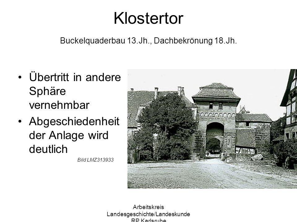 Arbeitskreis Landesgeschichte/Landeskunde RP Karlsruhe Klostertor Buckelquaderbau 13.Jh., Dachbekrönung 18.Jh. Übertritt in andere Sphäre vernehmbar A