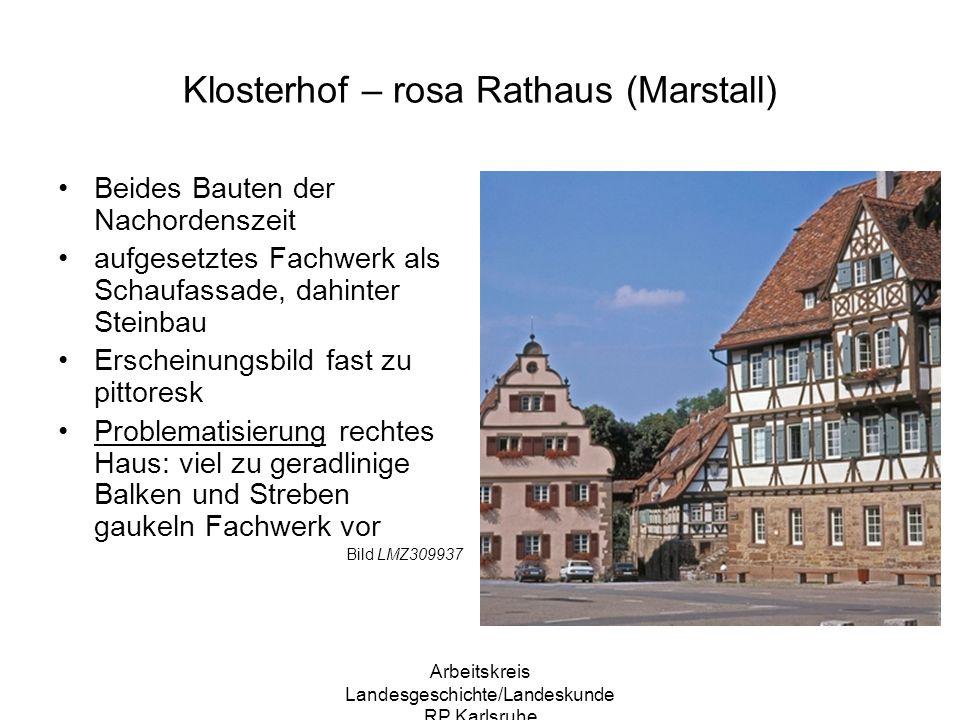 Arbeitskreis Landesgeschichte/Landeskunde RP Karlsruhe Klosterhof – rosa Rathaus (Marstall) Beides Bauten der Nachordenszeit aufgesetztes Fachwerk als