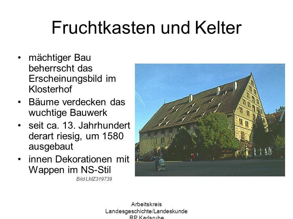 Arbeitskreis Landesgeschichte/Landeskunde RP Karlsruhe Fruchtkasten und Kelter mächtiger Bau beherrscht das Erscheinungsbild im Klosterhof Bäume verde