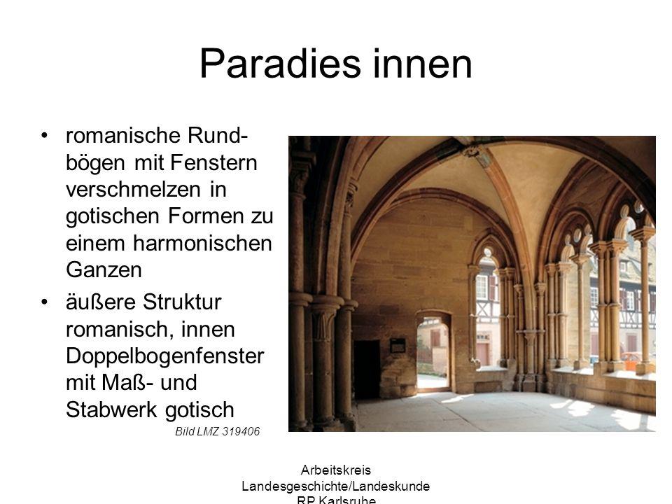 Arbeitskreis Landesgeschichte/Landeskunde RP Karlsruhe Paradies innen romanische Rund- bögen mit Fenstern verschmelzen in gotischen Formen zu einem ha