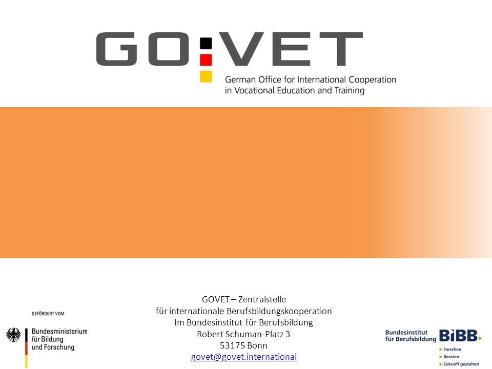 GOVET – Zentralstelle für internationale Berufsbildungskooperation Im Bundesinstitut für Berufsbildung Robert Schuman-Platz 3 53175 Bonn govet@govet.i