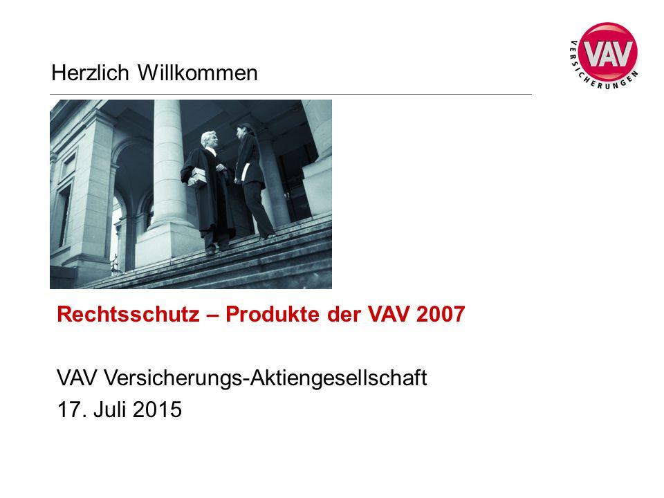 Rechtsschutz – Produkte der VAV 2007 VAV Versicherungs-Aktiengesellschaft 17. Juli 2015 Herzlich Willkommen