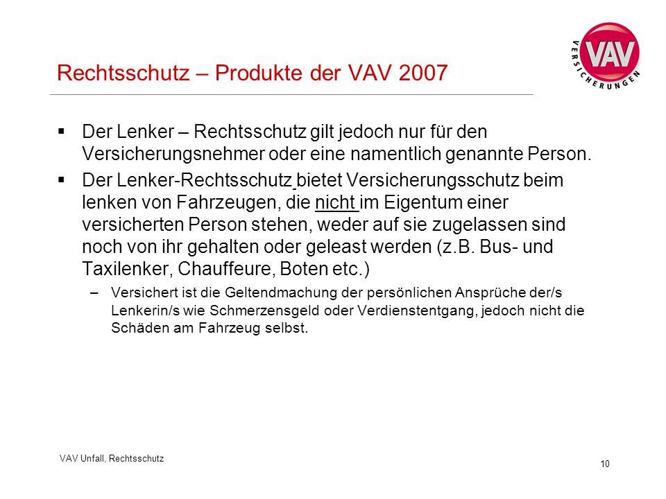 VAV Unfall, Rechtsschutz 10 Rechtsschutz – Produkte der VAV 2007  Der Lenker – Rechtsschutz gilt jedoch nur für den Versicherungsnehmer oder eine namentlich genannte Person.