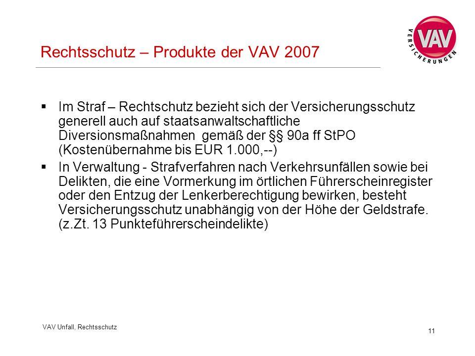 VAV Unfall, Rechtsschutz 11 Rechtsschutz – Produkte der VAV 2007  Im Straf – Rechtschutz bezieht sich der Versicherungsschutz generell auch auf staat