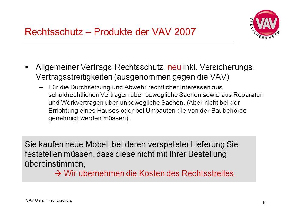 VAV Unfall, Rechtsschutz 19 Rechtsschutz – Produkte der VAV 2007  Allgemeiner Vertrags-Rechtsschutz- neu inkl.
