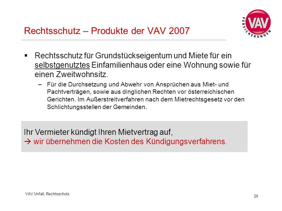 VAV Unfall, Rechtsschutz 20 Rechtsschutz – Produkte der VAV 2007  Rechtsschutz für Grundstückseigentum und Miete für ein selbstgenutztes Einfamilienhaus oder eine Wohnung sowie für einen Zweitwohnsitz.