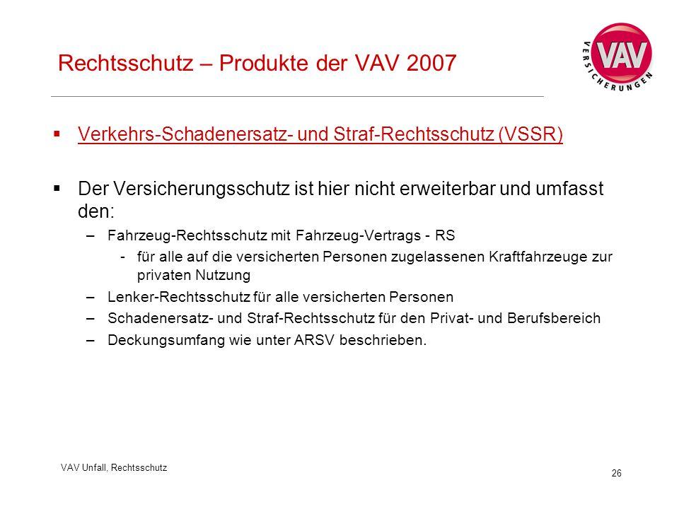 VAV Unfall, Rechtsschutz 26 Rechtsschutz – Produkte der VAV 2007  Verkehrs-Schadenersatz- und Straf-Rechtsschutz (VSSR)  Der Versicherungsschutz ist