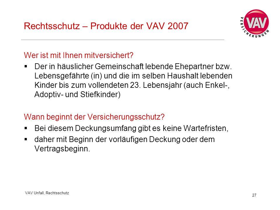 VAV Unfall, Rechtsschutz 27 Rechtsschutz – Produkte der VAV 2007 Wer ist mit Ihnen mitversichert?  Der in häuslicher Gemeinschaft lebende Ehepartner