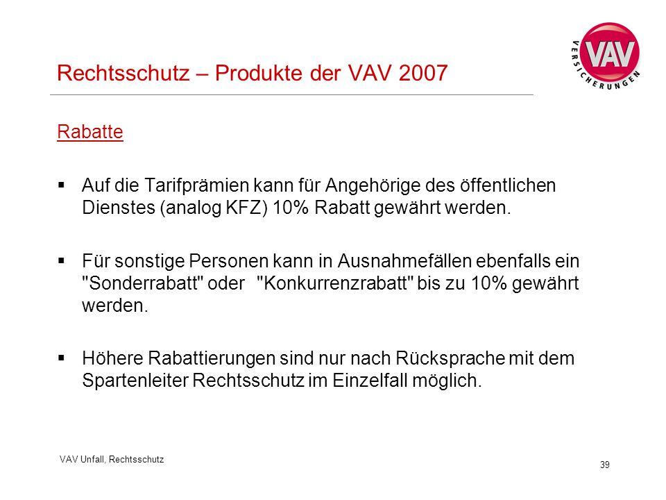 VAV Unfall, Rechtsschutz 39 Rechtsschutz – Produkte der VAV 2007 Rabatte  Auf die Tarifprämien kann für Angehörige des öffentlichen Dienstes (analog KFZ) 10% Rabatt gewährt werden.
