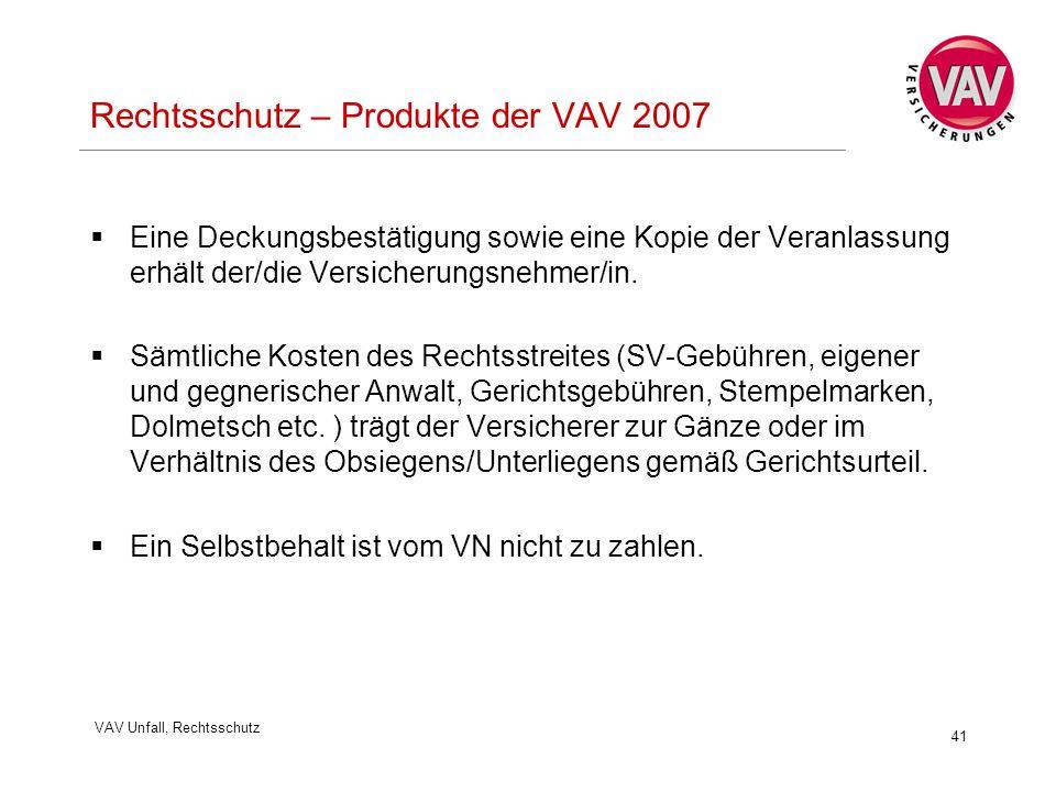 VAV Unfall, Rechtsschutz 41 Rechtsschutz – Produkte der VAV 2007  Eine Deckungsbestätigung sowie eine Kopie der Veranlassung erhält der/die Versicherungsnehmer/in.