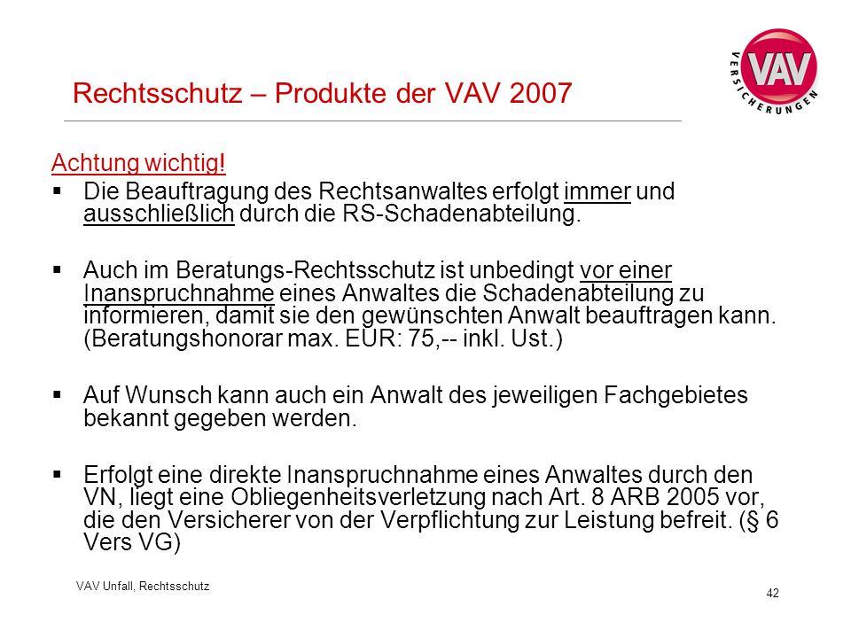VAV Unfall, Rechtsschutz 42 Rechtsschutz – Produkte der VAV 2007 Achtung wichtig!  Die Beauftragung des Rechtsanwaltes erfolgt immer und ausschließli