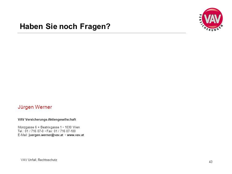 VAV Unfall, Rechtsschutz 43 VAV Versicherungs-Aktiengesellschaft Münzgasse 6 + Beatrixgasse 1  1030 Wien Tel.: 01 / 716 07-0  Fax: 01 / 716 07-100 E-Mail: juergen.werner@vav.at  www.vav.at Haben Sie noch Fragen.