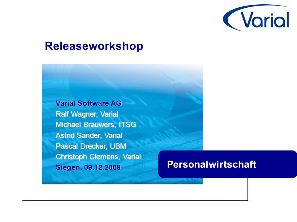 Releaseworkshop Varial Software AG Ralf Wagner, Varial Michael Brauwers, ITSG Astrid Sander, Varial Pascal Drecker, UBM Christoph Clemens, Varial Sieg
