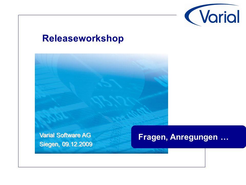 Releaseworkshop Varial Software AG Siegen, 09.12.2009 Fragen, Anregungen …
