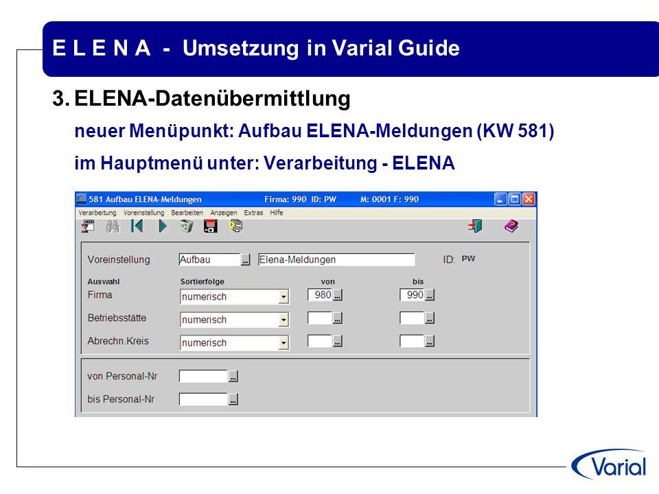 E L E N A - Umsetzung in Varial Guide 3.ELENA-Datenübermittlung neuer Menüpunkt: Aufbau ELENA-Meldungen (KW 581) im Hauptmenü unter: Verarbeitung - EL