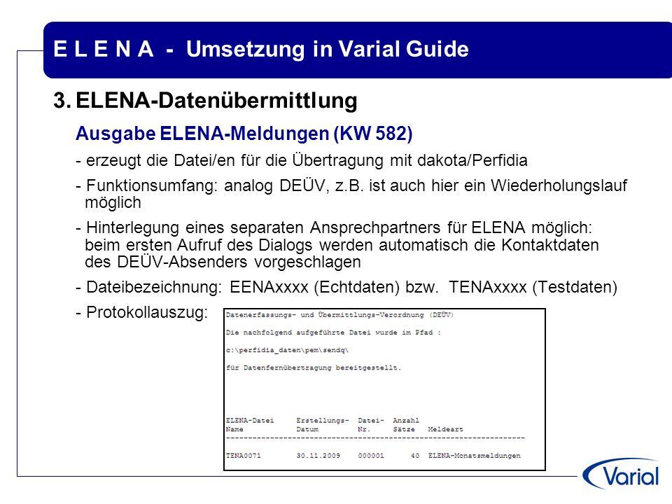 E L E N A - Umsetzung in Varial Guide 3.ELENA-Datenübermittlung Ausgabe ELENA-Meldungen (KW 582) - erzeugt die Datei/en für die Übertragung mit dakota