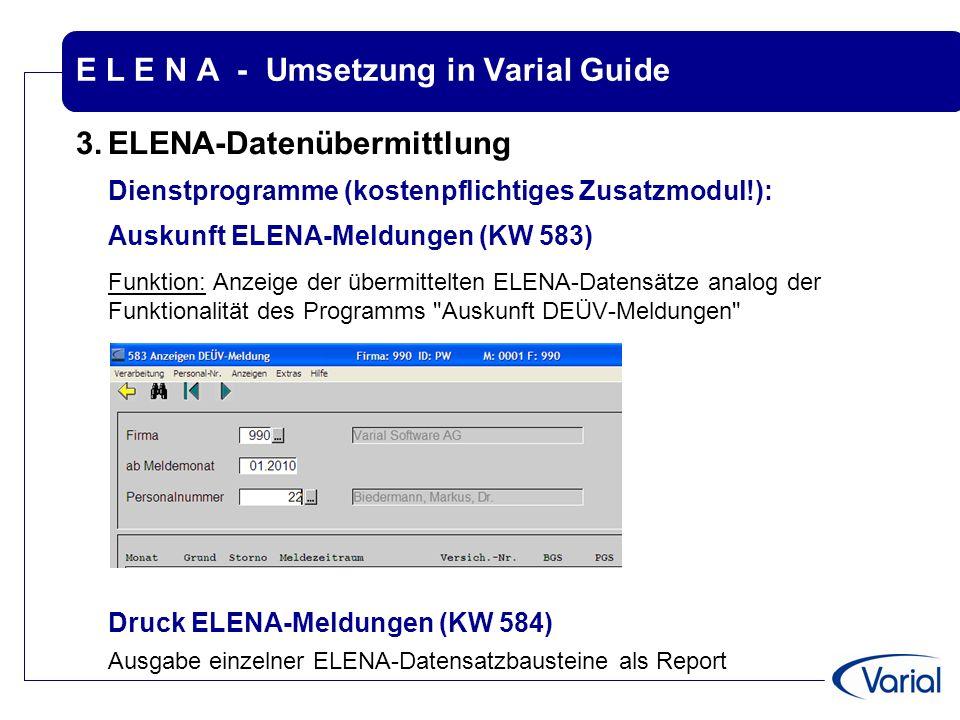 E L E N A - Umsetzung in Varial Guide 3.ELENA-Datenübermittlung Dienstprogramme (kostenpflichtiges Zusatzmodul!): Auskunft ELENA-Meldungen (KW 583) Fu