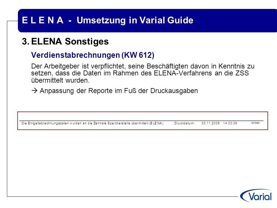 E L E N A - Umsetzung in Varial Guide 3.ELENA Sonstiges Verdienstabrechnungen (KW 612) Der Arbeitgeber ist verpflichtet, seine Beschäftigten davon in