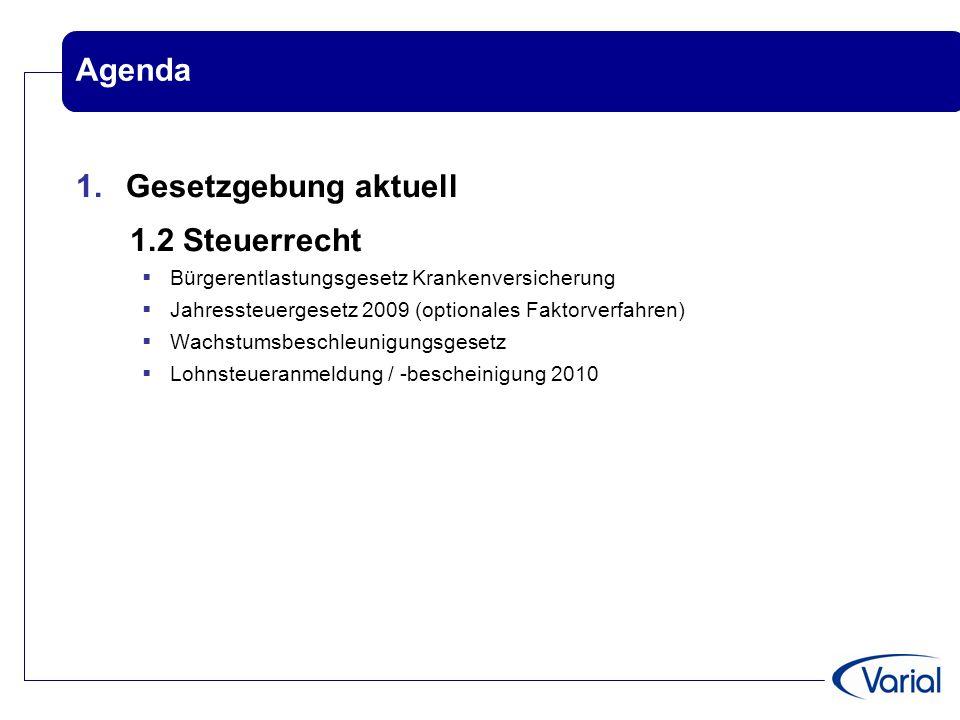 Agenda 1. Gesetzgebung aktuell 1.2 Steuerrecht  Bürgerentlastungsgesetz Krankenversicherung  Jahressteuergesetz 2009 (optionales Faktorverfahren) 