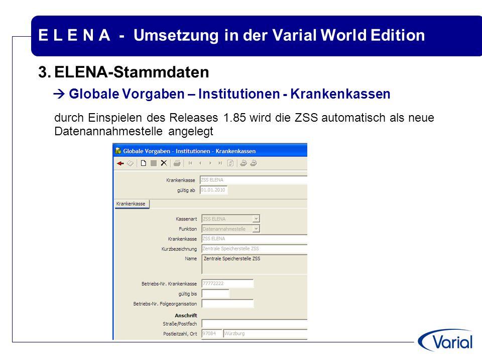 E L E N A - Umsetzung in der Varial World Edition 3.ELENA-Stammdaten  Globale Vorgaben – Institutionen - Krankenkassen durch Einspielen des Releases
