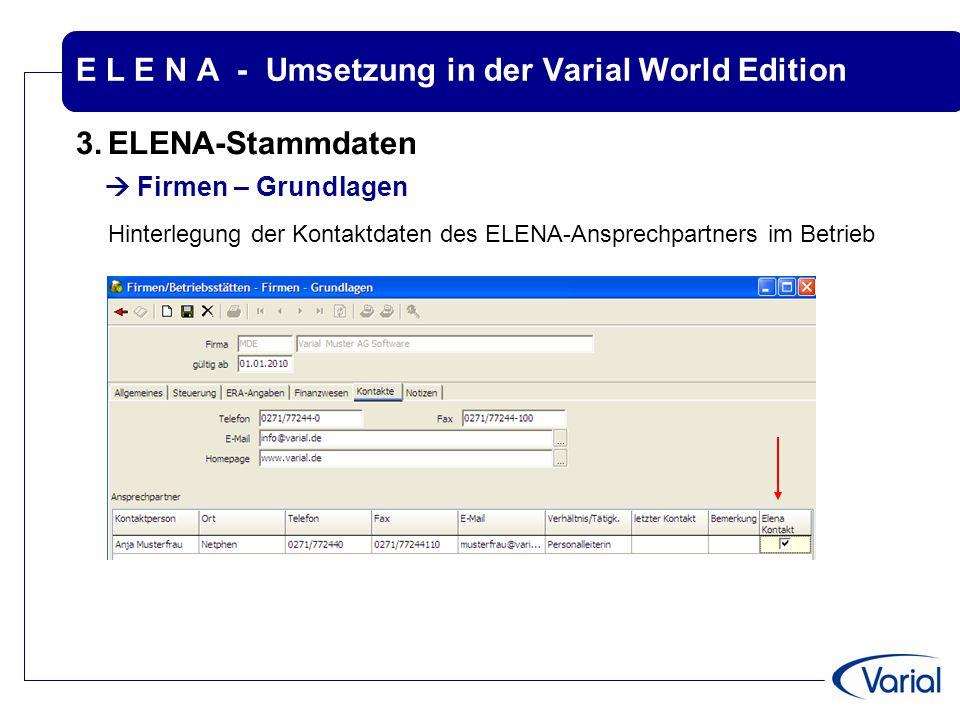 E L E N A - Umsetzung in der Varial World Edition 3.ELENA-Stammdaten  Firmen – Grundlagen Hinterlegung der Kontaktdaten des ELENA-Ansprechpartners im