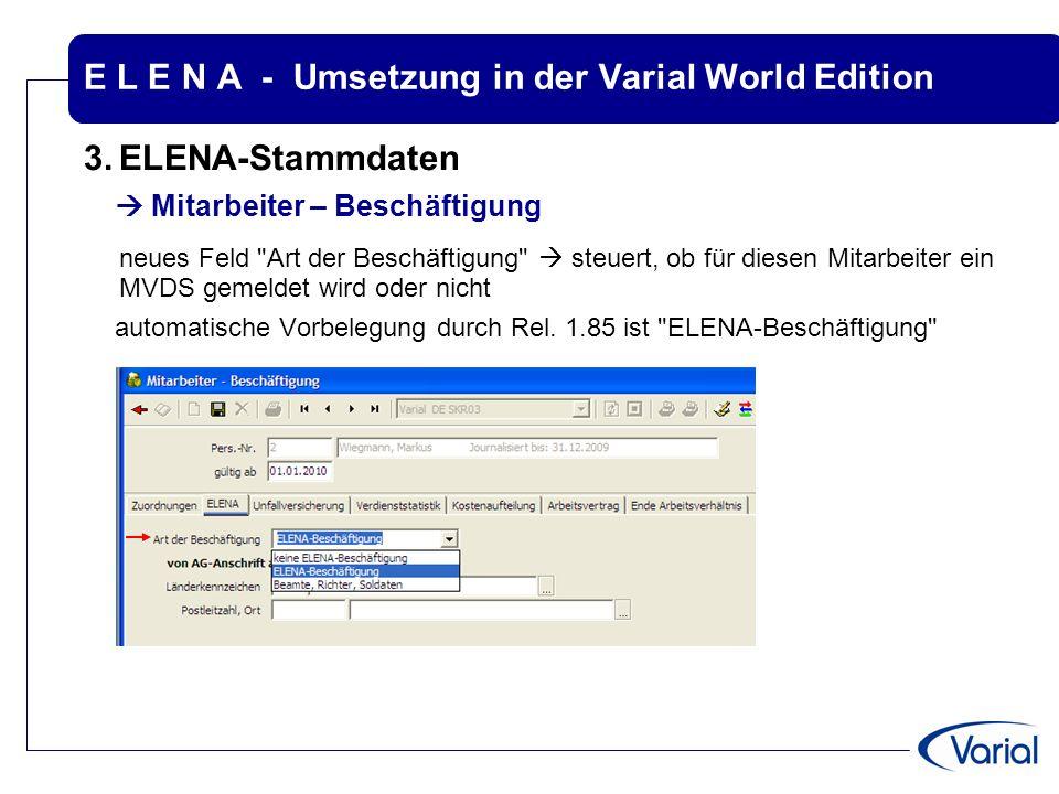 E L E N A - Umsetzung in der Varial World Edition 3.ELENA-Stammdaten  Mitarbeiter – Beschäftigung neues Feld